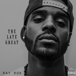 Ray Rok The Late Great Mixtape